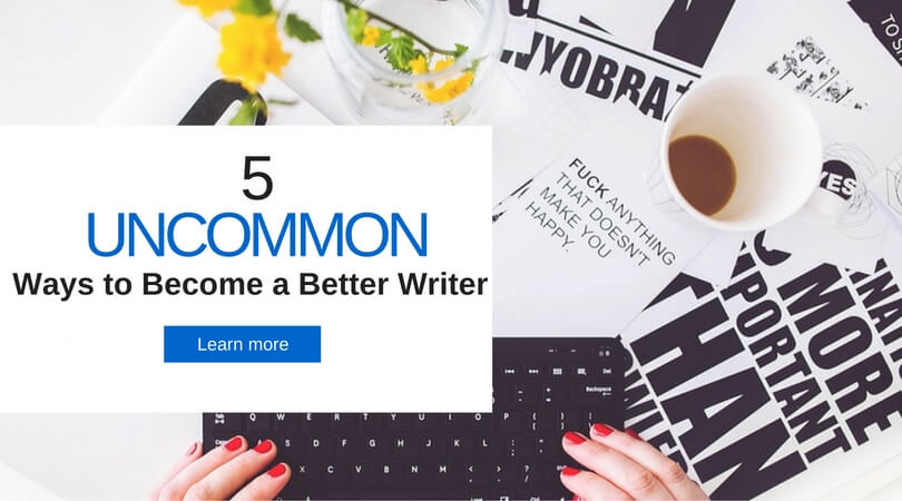 5 Uncommon Ways to Become a Better Writer